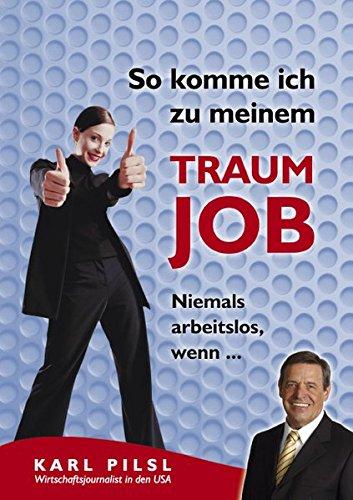 9783935760034: So komme ich zu meinem Traumjob: Niemals arbeitslos, wenn .