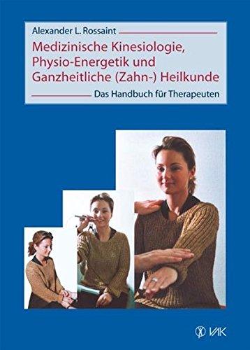 Medizinische Kinesiologie, Physio-Energetik und Ganzheitliche (Zahn-) Heilkunde: Alexander L. ...