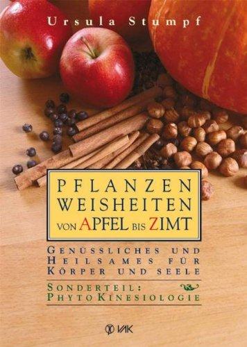 9783935767668: Pflanzenweisheiten von Apfel bis Zimt: Genüssliches und Heilsames für Körper und Seele. Sonderteil: Phytokinesiologie