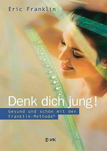 9783935767675: Denk dich jung!: Gesund und schön mit der Franklin-Methode
