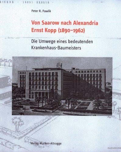 9783935791458: Von Saarow nach Alexandria - Ernst Kopp (1890-1962): Die Umwege eines bedeutenden Krankenhaus Baumeisters