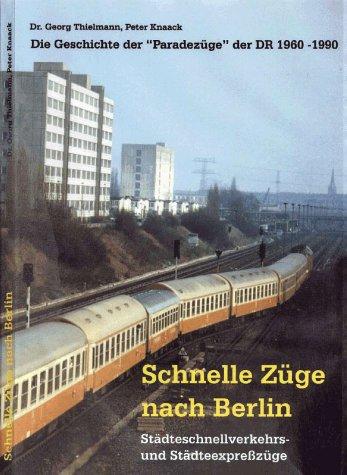 9783935795081: Schnelle Züge nach Berlin - Städteschnellverkehrs- und Städteexpresszüge: Die Geschichte der Paradezüge der DR 1960-1990 (Livre en allemand)