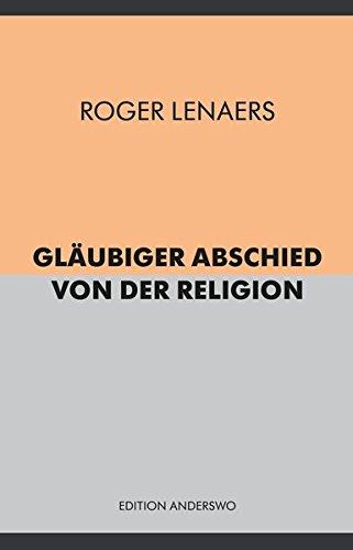Gläubiger Abschied von der Religion (edition anderswo): Lenaers, Roger