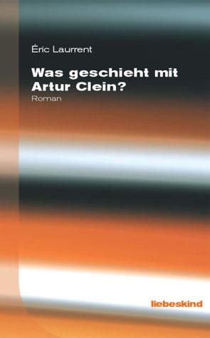Was geschieht mit Artur Clein? : Roman. Eric Laurrent. Aus dem Franz. von Stefan Linster