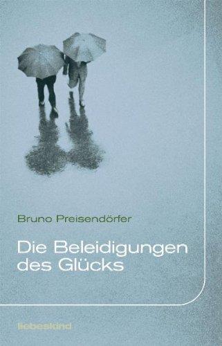 Die Beleidigungen des Glücks: Erzählungen - signiert: Preisendörfer, Bruno