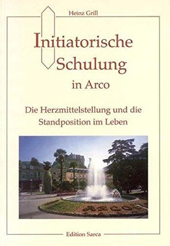 Initiatorische Schulung in Arco. Die Herzmittelstellung und die Standortposition im Leben: Heinz ...