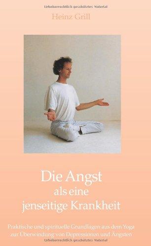 9783935925914: Die Angst als eine jenseitige Krankheit: Praktische und spirituelle Grundlagen aus dem Yoga zur Überwindung von Depressionen und Ängsten