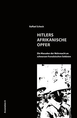 9783935936699: Hitlers afrikanische Opfer: Die Massaker der Wehrmacht an schwarzen französischen Soldaten