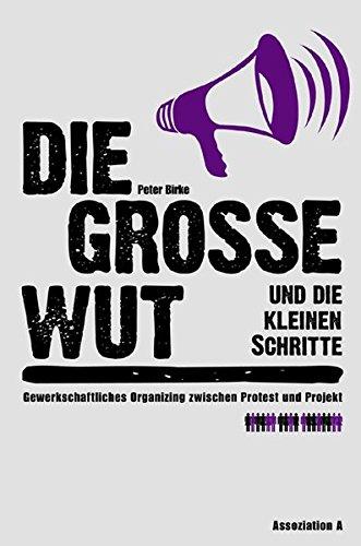 9783935936866: Die gro�e Wut und die kleinen Schritte: Gewerkschaftliches Organizing zwischen Protest und Projekt