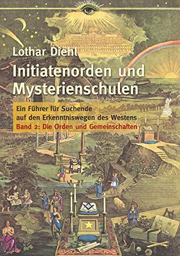Initiatenoden und Mysterienschulen, Band 2: Die Orden und Gemeinschaften : Ein Führer für Suchende auf den Erkenntniswegen des Westens - Lothar Diehl