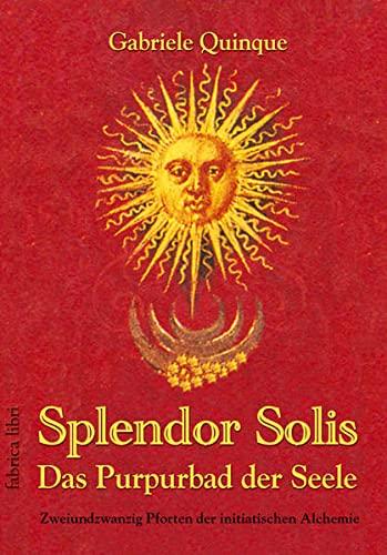 9783935937894: Splendor Solis - Das Purpurbad der Seele: Zweiundzwanzig Pforten der initiatischen Alchemie