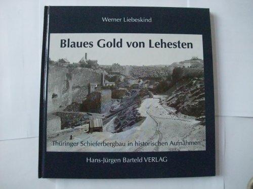 9783935961004: Blaues Gold von Lehesten: Thüringer Schieferbergbau in historischen Aufnahmen