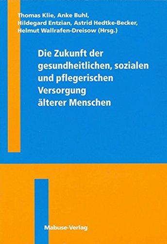 9783935964777: Die Zukunft der gesundheitlichen, sozialen und pflegerischen Versorgung älterer Menschen