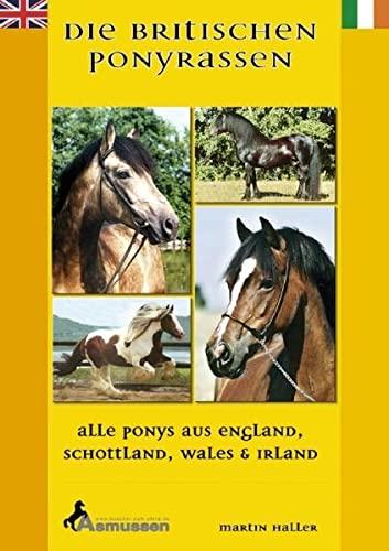 9783935985260: Die Britischen Ponyrassen: Alle Ponys aus England, Schottland, Wales und Irland. Welsh Pony, Tinker, Highland Pony, Connemara, Fell Pony, Shetland Pony, Dartmoor Pony, New Forest Pony, Dales Pony