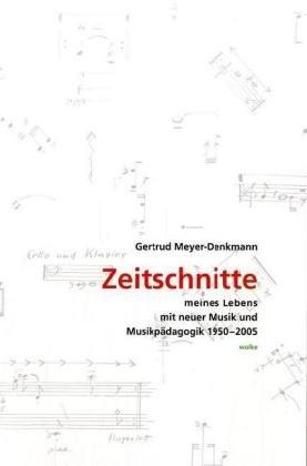 9783936000436: Zeitschnitte meines Lebens mit neuer Musik und Musikpädagogik 1950–2005