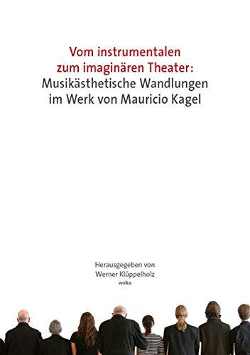 Vom instrumentalen zum imaginären Theater: Musikästhetische Wandlungen im Werk von ...