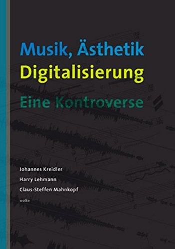Musik, Ästhetik, Digitalisierung: Eine Kontroverse - Kreidler, Johannes; Lehmann, Harry; Mahnkopf, Claus-Steffen; Kreidler, Johannes; Lehmann, Harry; Mahnkopf, Claus-Steffen