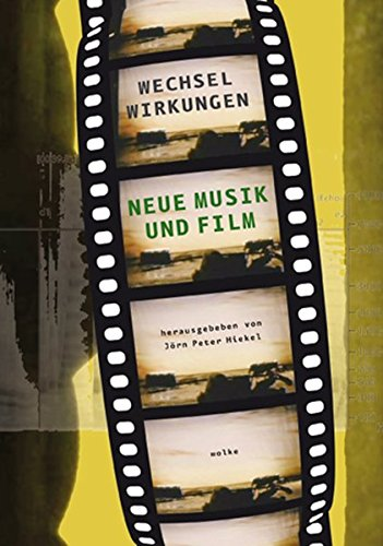 9783936000948: Wechselwirkungen: Neue Musik und Film