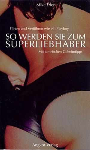 9783936018141: So werden Sie zum Super-Liebhaber.