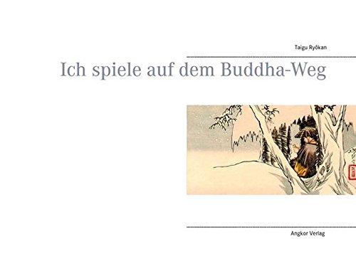 Ich spiele auf dem Buddha-Weg: Ryôkan, Taigu