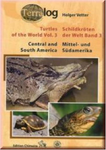 TERRALOG: Turtles of the World, Vol. 3--Central and South America: Holger Vetter