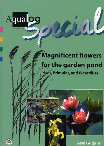 9783936027709: Aqualog Special: Magnificent Flowers for the Garden Pond--Irises, Primulas, and Waterlilies
