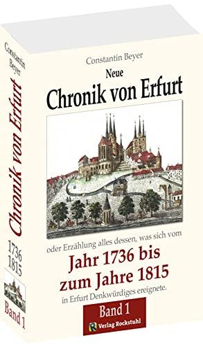 9783936030310: Neue Chronik von Erfurt 1736-1815. Oder Erzählungen alles dessen, was sich vom Jahr 1736 bis zum Jahr 1815 in Erfurt Denkwürdiges ereignete / Chronik von Erfurt 1736-1815. [Band 1 von 2 ]
