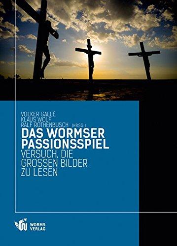 Das Wormser Passionsspiel: Versuch, die großen Bilder: Rolf Bergmann, Martin
