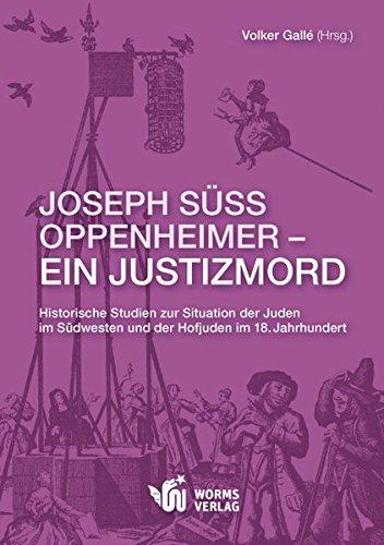 Joseph Süss Oppenheimer - Ein Justizmord: Historische Studien Zur Situation Der Juden Im Südwesten Und Der Hofjuden Im 18. Jahrhundert - Gallé, Volker; Gallé, Volker