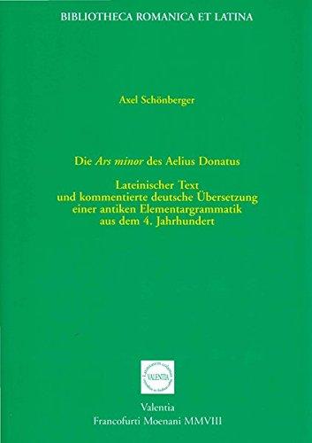 9783936132311: Die Ars minor des Aelius Donatus: Lateinischer Text und kommentierte deutsche Übersetzung einer antiken Elementargrammatik aus dem 4. Jahrhundert nach Christus