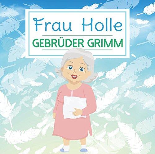 Frau Holle: Gebrüder Grimm
