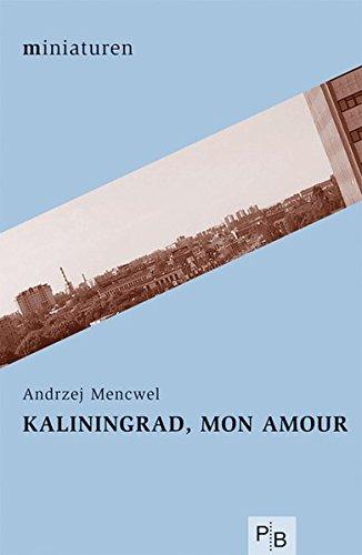 9783936168365: Kaliningrad, mon amour
