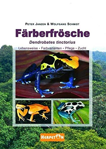 Färberfrösche: Lebensweise, Farbvarianten, Pflege und Zucht (Hardback): Peter Janzen, Wolfgang ...