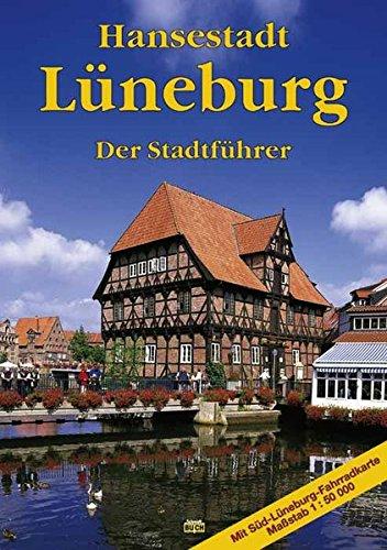 Hansestadt Lüneburg. Der Stadtführer: Ein Führer durch die alte Salzstadt - Michael, Eckhard; Stagge, Christiane
