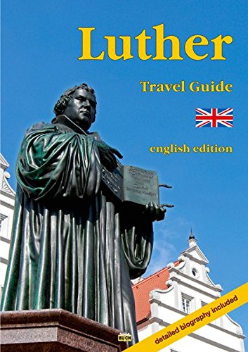 9783936185713: Luther Travel Guide: A guide to the most significant sites in the life of the Reformer in Germany. Detailed biography included