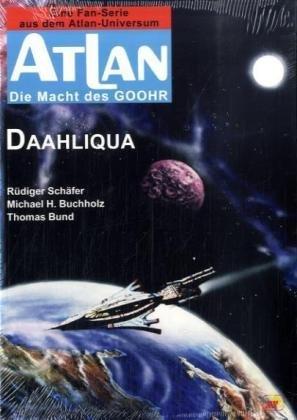 Daahliqua Atlan - die Macht des Goohr 3: Schäfer Rüdiger / Buchholz, Michael H. / Bund, Thomas