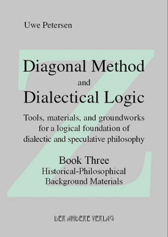9783936231687: Diagonal Method and Dialectical Logic. Tools, materials, and groundworks for a logical foundation of dialectic and speculative philosophy. Book One: Tools ... Three: Groundworks for Dialectical Logic.