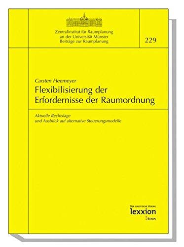 9783936232936: Flexibilisierung der Erfordernisse der Raumordnung: Aktuelle Rechtslage und Ausblick auf alternative Steuerungsmodelle (Beitrage Zum Raumplanungsrecht)