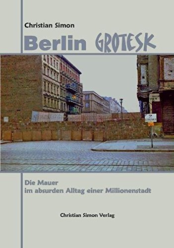 9783936242140: Berlin Grotesk: Die Mauer im absurden Alltag einer Millionenstadt