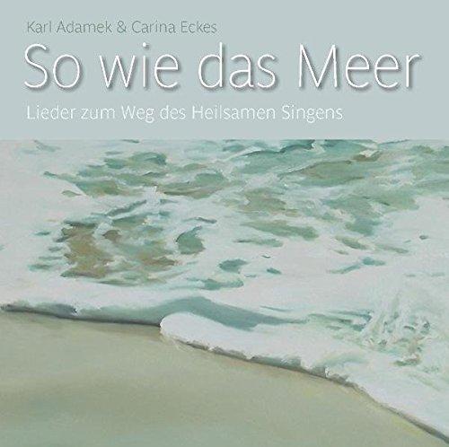 9783936255041: So wie das Meer: Lieder zum Weg des Heilsamen Singens