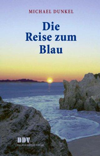 Die Reise zum Blau: Michael Dunkel
