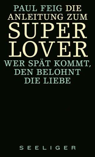 Die Anleitung zum Superlover : wer spät: Feig, Paul: