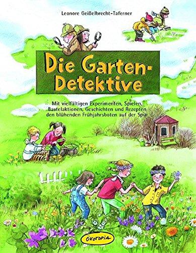9783936286588: Die Garten-Detektive: Mit vielfältigen Experimenten, Spielen, Bastelaktionen, Geschichten und Rezepten den blühenden Frühjahrsboten auf der Spur