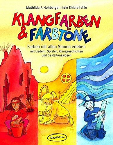 9783936286700: Klangfarben & Farbtöne: Farben mit allen Sinnen erleben - mit Liedern, Spielen, Klanggeschichten und Gestaltungsideen