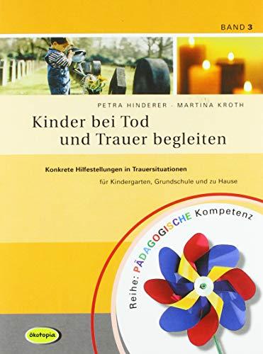 9783936286724: Kinder bei Tod und Trauer begleiten: Konkrete Hilfestellungen in Trauersituationen für Kindergarten, Grundschule und zu Hause