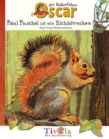 9783936313246: Paul Puschel ist ein Eichhörnchen.