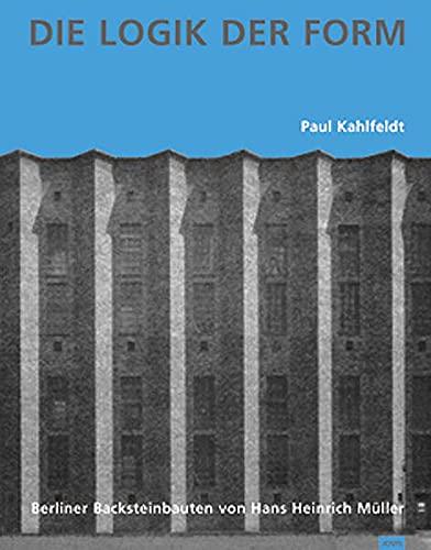 Die Logik der Form: Berliner Backsteinbauten von: Paul Kahlfeldt (Autor)