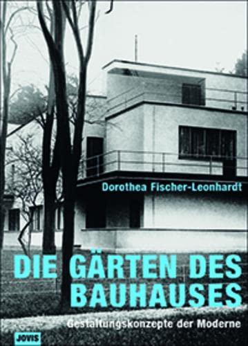 Die Gärten des Bauhauses: Gestaltungskonzepte der Moderne: Fischer-Leonhardt, Dorothea