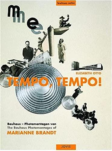 Tempo, Tempo! Bauhaus - Photomontagen Von / The Bauhaus Photomontages of Marianne Brandt: Otto...