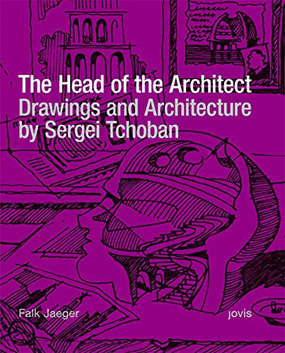 9783936314601: The Head of the Architect: Drawings and Architecture by Sergei Tchoban (Edition Bauhaus Series)